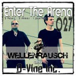 Enter The Arena 027:  Wellenrausch and D-Vine Inc.