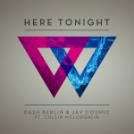 Dash Berlin & Jay Cosmic ft. Collin Mcloughlin – Here Tonight