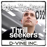 Enter The Arena 032: The Thrillseekers and D-Vine Inc.