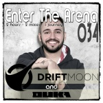 Enter The Arena 034: Driftmoon & DuKa