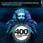 Aly & Fila with Omar Sherif & Jonathan Carvajal – A New Age (FSOE 400 Official Anthem)