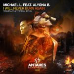 Michael L. feat. Alyona B. – I Will Never Burn Again (Stoneface & Terminal Remix)