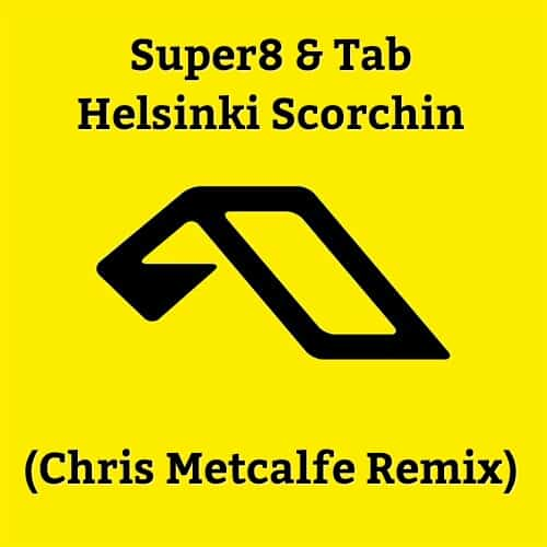 Super8 & Tab - Helsinki Scorchin (Chris Metcalfe Remix)
