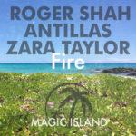 Roger Shah, Antillas & Zara Taylor – Fire