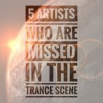 5 Artists who are missed in the Trance scene…