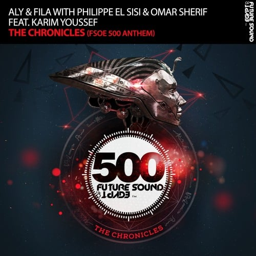 Aly & Fila with Philippe El Sisi & Omar Sherif feat. Karim Youssef - The Chronicles (FSOE 500 Anthem)