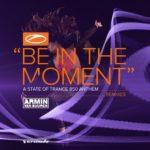Armin van Buuren – Be In The Moment (Tim Mason, Ben Nicky & Allen Watts Remixes)