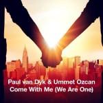 Paul van Dyk & Ummet Ozcan – Come With Me (We Are One)