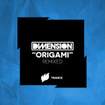 Dimension – Origami Remixed (incl. Ferry Tayle, EDU & Adam Ellis Remixes)