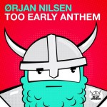 Orjan Nilsen – Too Early Anthem