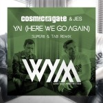 Cosmic Gate & JES – Yai (Here We Go Again) (Super8 & Tab Remix)