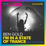 Ben Gold – I'm In A State Of Trance (ASOT 750 Anthem)