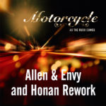 Motorcycle – As The Rush Comes (Allen & Envy and Honan Rework)