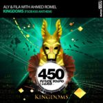 Aly & Fila with Ahmed Romel – Kingdoms (FSOE 450 Anthem)