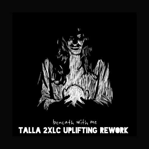 Beneath With Me (Talla 2XLC Uplifting Rework)