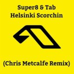 Super8 & Tab – Helsinki Scorchin (Chris Metcalfe Remix)