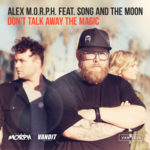 Alex M.O.R.P.H. feat. Song And The Moon – Don't Talk Away The Magic (incl. Heatbeat Remix)