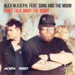 Alex M.O.R.P.H. feat. Song And The Moon – Don't Talk Away The Magic (incl. Heatbeat Remix)