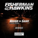 Fisherman & Hawkins feat. Sir Adrian – Never The Same (Radion6 Remix)