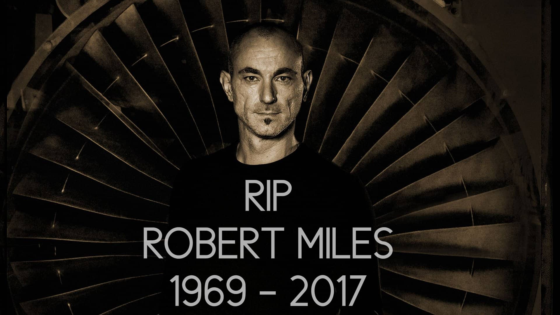 Robert Miles, you will be missed! RIP!