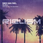 Sied van Riel – Rush (Sied van Riel Rielism Remix)