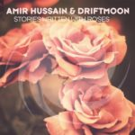 Amir Hussain & Driftmoon – Stories Written With Roses