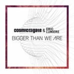 Cosmic Gate & Eric Lumiere – Bigger Than We Are