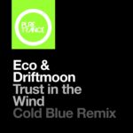 Eco & Driftmoon – Trust In The Wind (Cold Blue Remix)