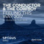 The Conductor & The Cowboy – Feeling This Way 2017 (Solis & Sean Truby Remix)