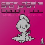 Cerf, Mitiska & Jaren – Beggin' You (Ahmed Romel Rework)