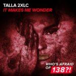 Talla 2XLC – It Makes Me Wonder (incl. Steve Allen Remix)