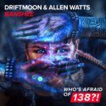 Driftmoon & Allen Watts – Banshee