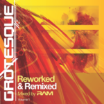 Grotesque Reworked & Remixed Volume 1 mixed by RAM