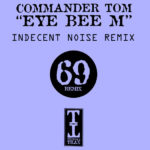 Commander Tom – Eye Bee M (Indecent Noise Remix)