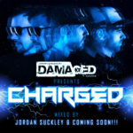 Damaged presents Charged mixed by Jordan Suckley & Coming Soon!!!