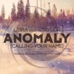 Libra Presents Taylor – Anomaly [Calling Your Name] (Markus Schulz & DIM3NSION Remixes)