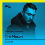 Anjunabeats Worldwide 576 (06.05.2018) with Tim Mason