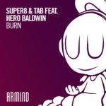 Super8 & Tab feat. Hero Baldwin – Burn