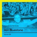 Anjunabeats Worldwide 581 (17.06.2018) with ilan Bluestone