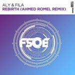 Aly & Fila – Rebirth (Ahmed Romel Remix)
