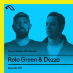 Anjunabeats Worldwide 589 (19.08.2018) with Rolo Green & Dezza