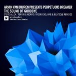 Armin van Buuren presents Perpetuous Dreamer – The Sound of Goodbye (Ferrin & Morris, Steve Allen and Pedro Del Mar & Beatsole Remixes)