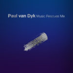 Paul van Dyk – Music Rescues Me