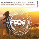 Roger Shah & Aisling Jarvis – Hold Your Head Up High (Aly & Fila Remix)