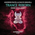 Andrew Rayel & David Gravell – Trance Reborn (Mark Sixma Remix)