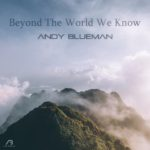 Andy Blueman – Beyond The World We Know