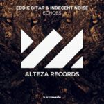 Eddie Bitar & Indecent Noise – Echoes