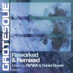 Grotesque Reworked & Remixed Volume 2 mixed by RAM & Daniel Skyver