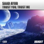 Saad Ayub – Trust You, Trust Me