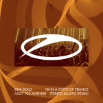 Ben Gold – I'm In A State Of Trance (ASOT 750 Anthem) (Tempo Giusto Remix)